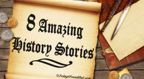 8 Amazing History Stories