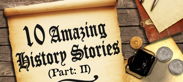 10 Amazing History Stories Part 2 Thumbnail