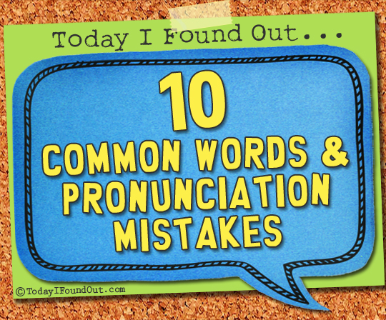 10 Common Word Pronunciation Mistakes