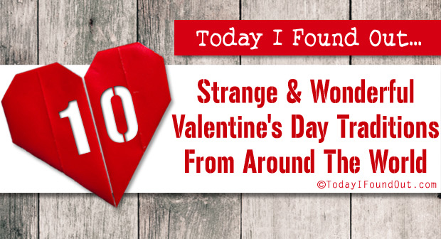 10 Strange and Wonderful Valentines Day Traditions from Around