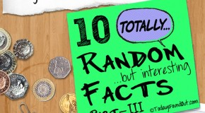 10 Totally Random Facts (Part-3)