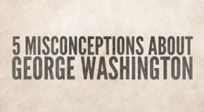 5 Common Misconceptions About George Washington