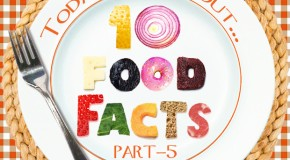 10 Fascinating Food Facts (Part-5)
