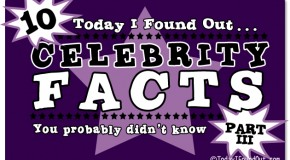 10 Celebrity Facts You Probably Didn't Know – Part 3