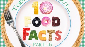 10 Fascinating Food Facts Part 6